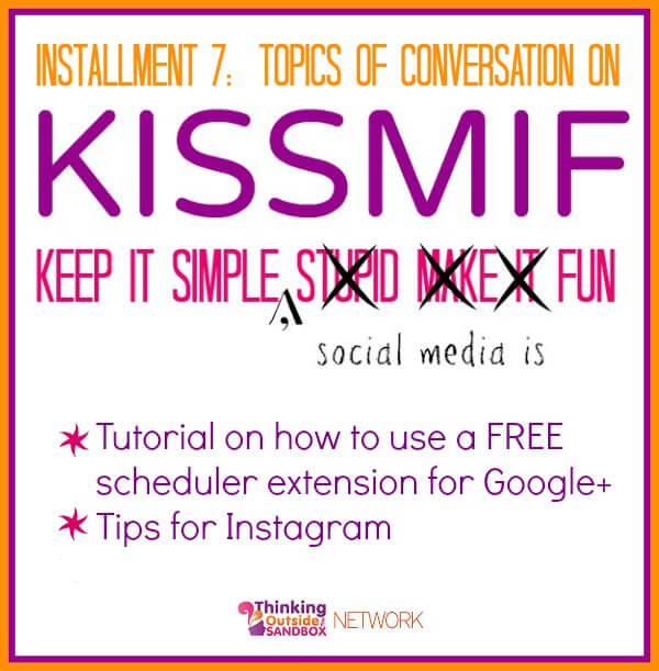 Thinking Outside The Sandbox: Business kissmif7 KISSMIF #7: Tutorial for Using a FREE Scheduler for Google+ All Posts Social Media  Schedule App google
