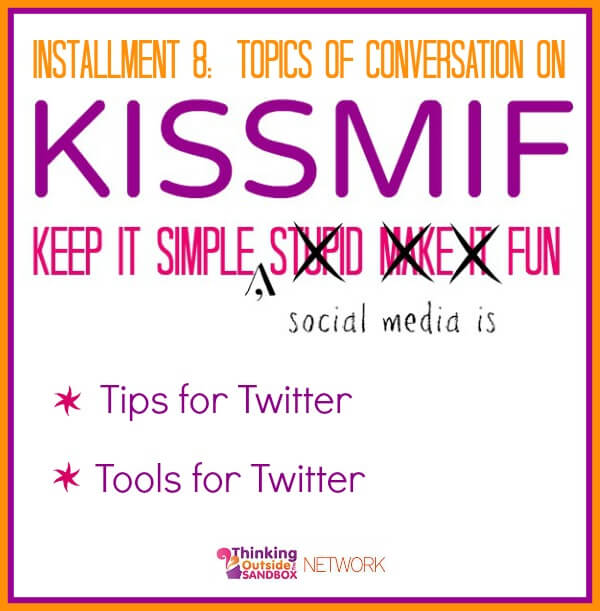 Thinking Outside The Sandbox: Business kissmif8 KISSMIF #8:  Tips for Twitter + Tools for Twitter Social Media TOTS Business  twitter social media kissmif