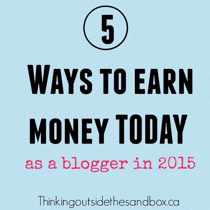 Thinking Outside The Sandbox: Business make-money-today 5 Ways To Earn Money TODAY As A Blogger Blogging Finances TOTS Business  monetize mom blogger income blogger how to make money blogging blog