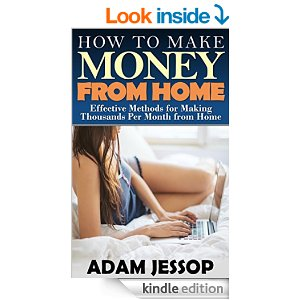How to Make Money from Home: Effective Methods for Making Thousands Per Month from Home eBook