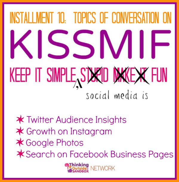 Thinking Outside The Sandbox: Business kissmif-10 KISSMIF #10: Twitter Audience Insights, Instagram Growth, Google Photos, and Facebook Pages Search Social Media TOTS Business  twitter tips social media news instagram google photos Facebook