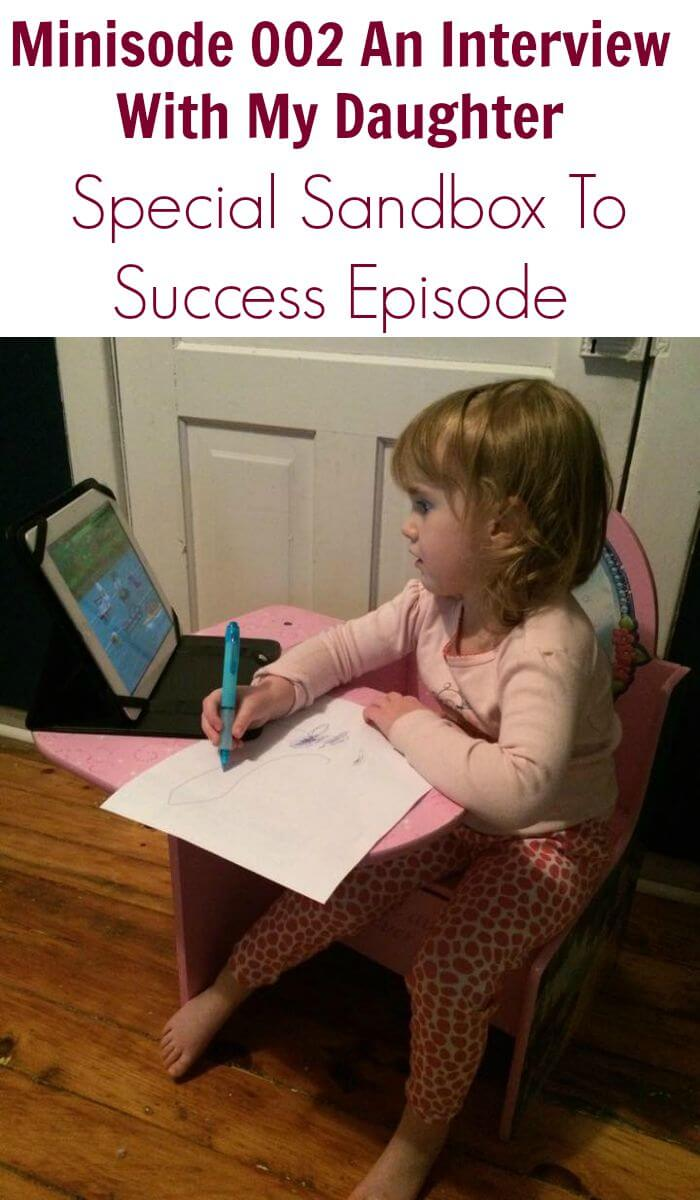 Minisode 002 An Interview With My Daughter – Special Sandbox To Success