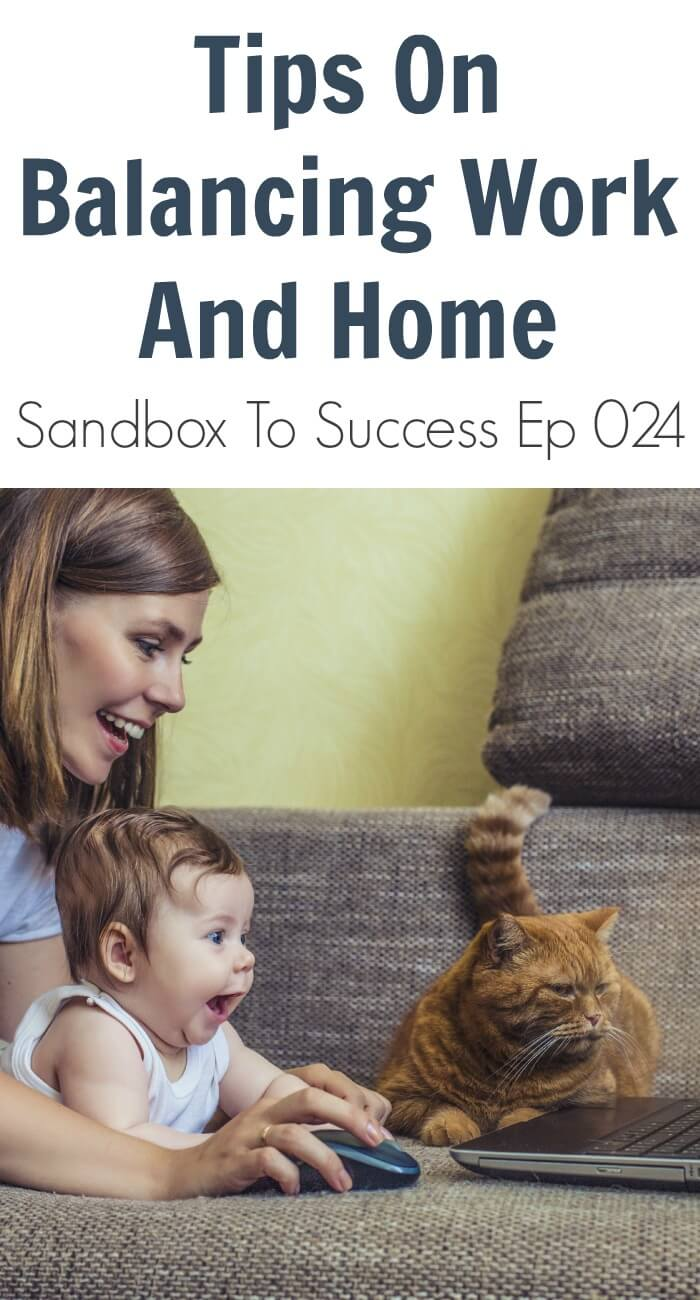 Tips On Balancing Work And Home – Sandbox To Success Ep 024