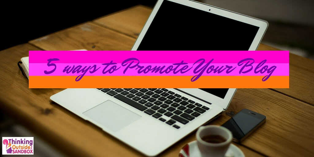 Thinking Outside The Sandbox: Business 5 5 Ways to Promote Your Blog Blogging Social Media TOTS Business  traffic link up guest post guest blogging guest blogger guest blog commenting comment blog promotion blog hops blog hop