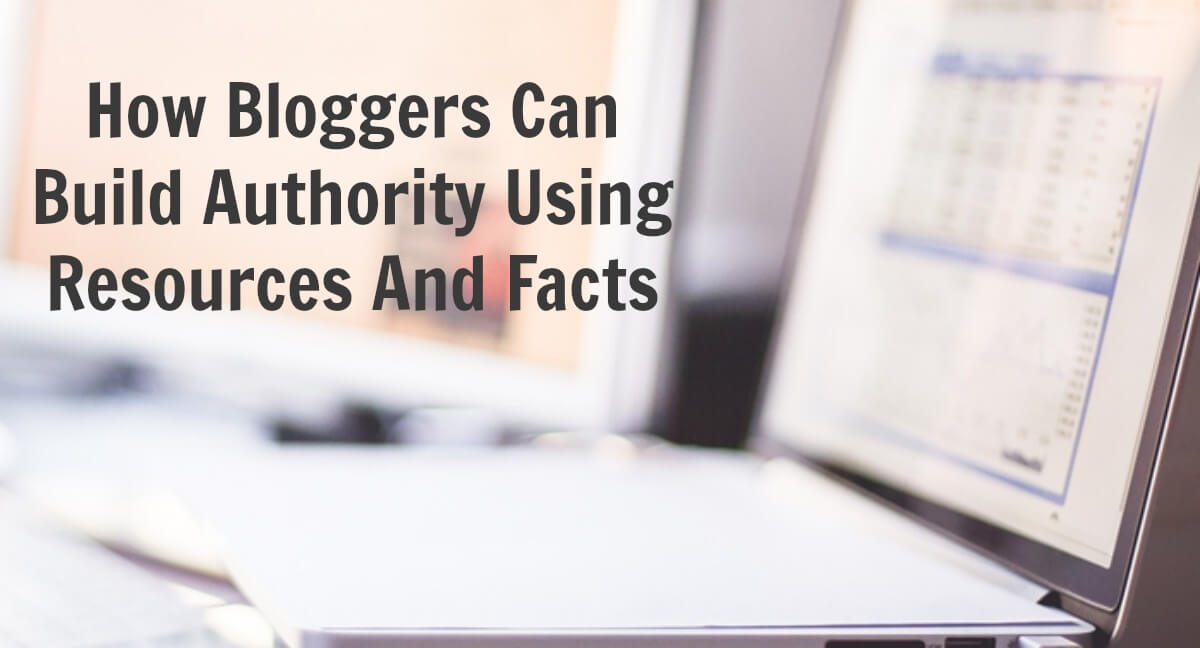 Thinking Outside The Sandbox: Business How-Bloggers-Can-Build-Authority-Using-Resources-And-Facts How Bloggers Can Build Authority Using Resources And Facts All Posts Blogging TOTS Business  market research