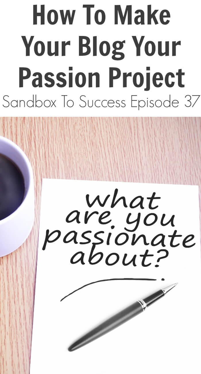 Thinking Outside The Sandbox: Business How-To-Make-Your-Blog-Your-Passion-Project-Sandbox-To-Success-Episode-37 How To Make Your Blog Your Passion Project - Sandbox To Success Episode 37 All Posts Blogging Podcast TOTS Business  sandbox to success podcast