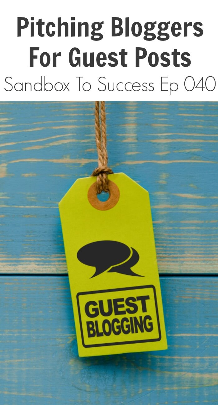 Thinking Outside The Sandbox: Business Pitching-Bloggers-For-Guest-Posts-Sandbox-To-Success-Ep-040 Pitching Bloggers for Guest Posts Blogging Small Business TOTS Business  guest blogging guest bloggers blogger paid blog coach