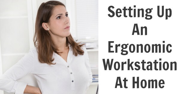Setting Up An Ergonomic Workstation At Home