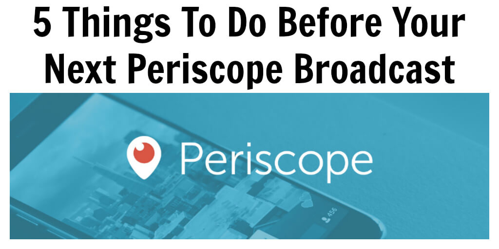 Thinking Outside The Sandbox: Business 5-Things-To-Do-Before-Your-Next-Periscope-Broadcast-2 5 Things To Do Before Your Next Periscope Broadcast All Posts Blogging Social Media TOTS Business  Periscope Live Streaming