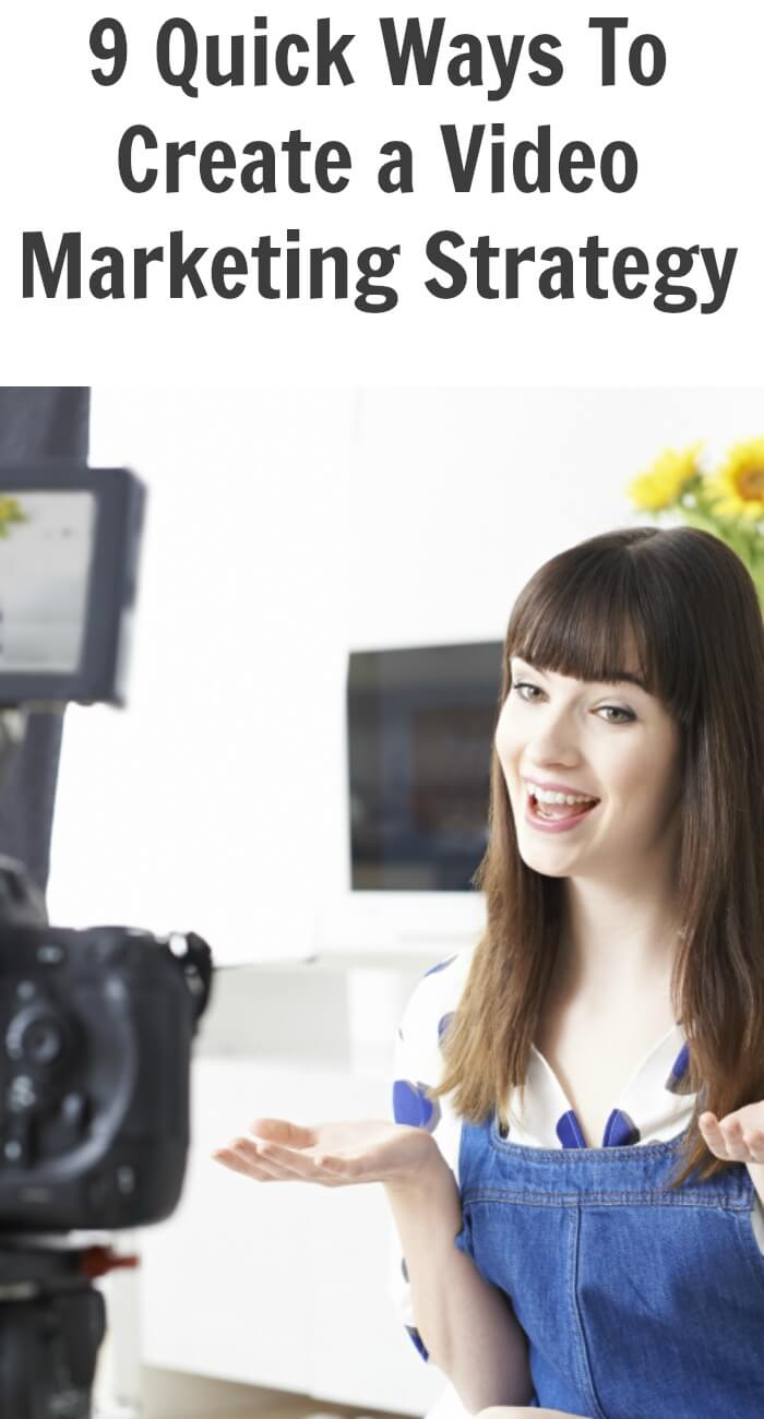 9 Quick Ways To Create a Video Marketing Strategy