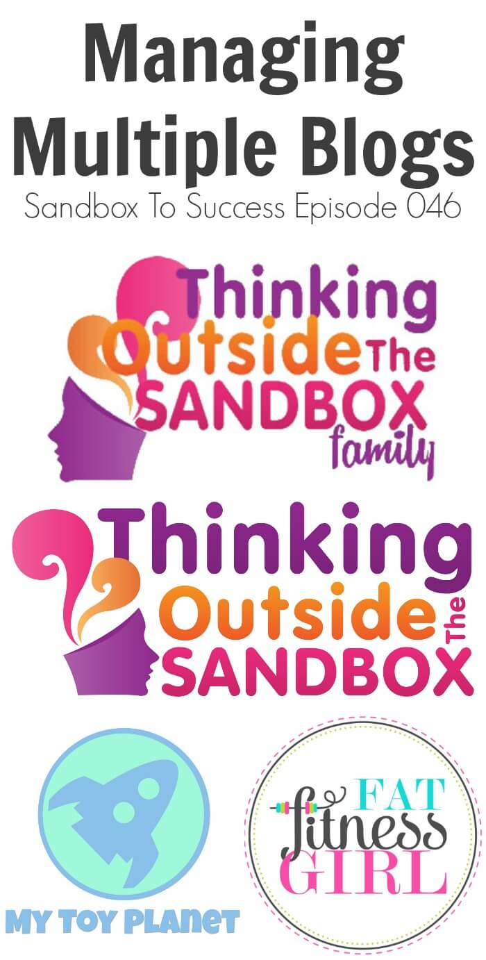 Thinking Outside The Sandbox: Business Managing-Multiple-Blogs-Sandbox-To-Success-Episode-046 Managing Multiple Blogs - Sandbox To Success Episode 046 All Posts Blogging Podcast TOTS Business  sandbox to success podcast blog