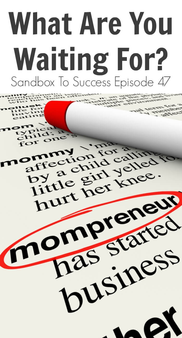 What Are You Waiting For? Sandbox To Success Episode 47
