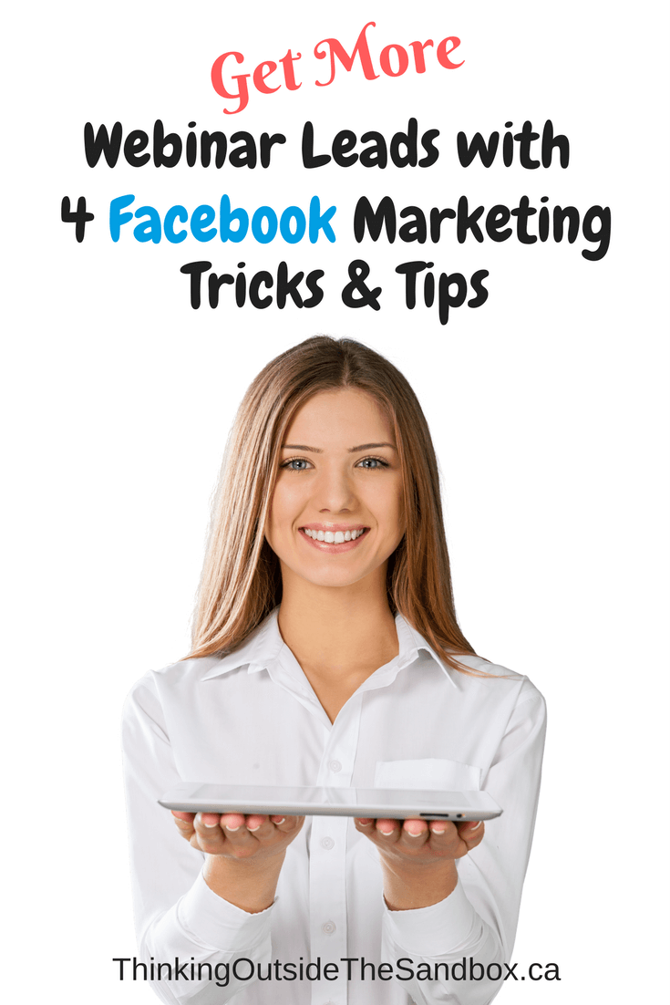 Thinking Outside The Sandbox: Business Get-More-Webinar-Leads-with-4-Facebook-Marketing-Tricks-and-Tips Get More Webinar Leads with These 4 Facebook Marketing Tricks & Tips All Posts Free eBooks Small Business Social Media TOTS Business  Webinar Leads Facebook