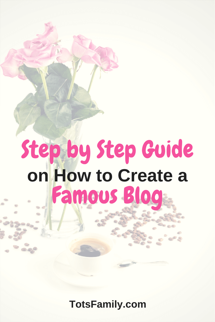 Step by Step Guide on How To Create a Famous Blog