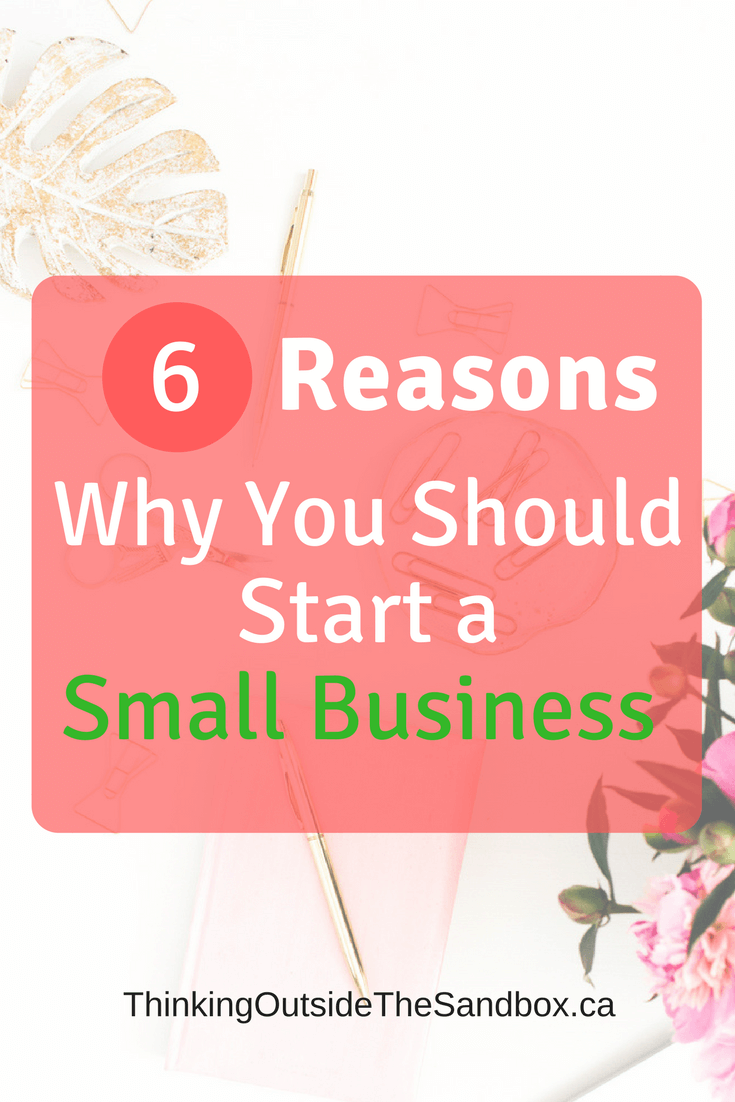 Thinking Outside The Sandbox: Business 6-Reasons-Why-You-Should-Start-a-Small-Business-in-2018 6 Reasons Why You Should Start a Small Business All Posts Blogging Small Business TOTS Business  Start a Business new business