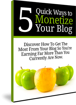 Get this free eBook to learn 5 Quick Ways to Monetize your Blog