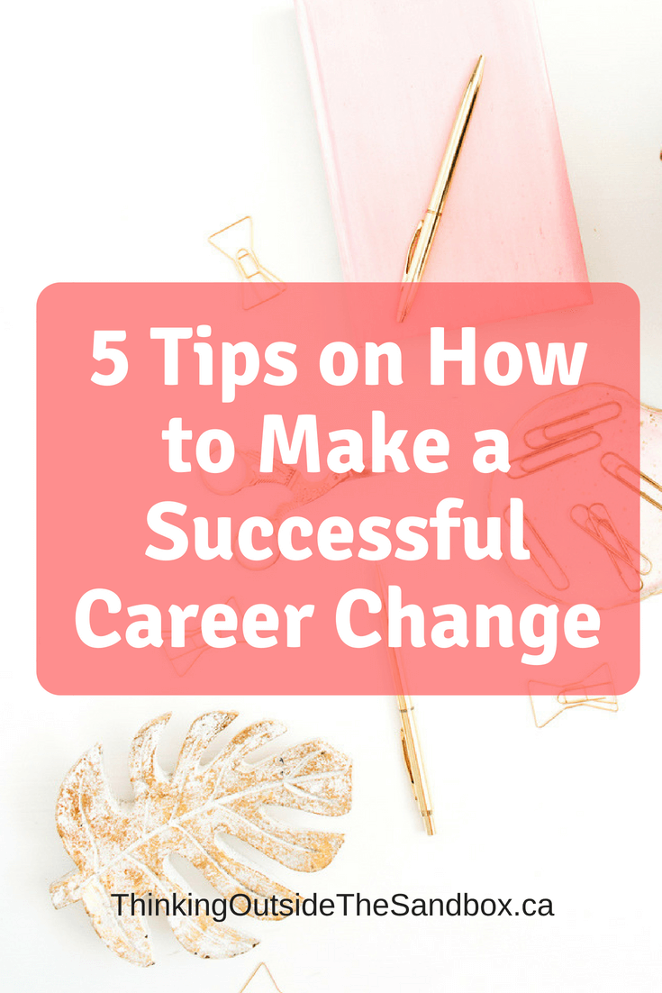 Thinking Outside The Sandbox: Business 5-Tips-on-How-to-Make-a-Successful-Career-Change 5 Tips on How to Make a Successful Career Change Blogging Motivation TOTS Business  career change career