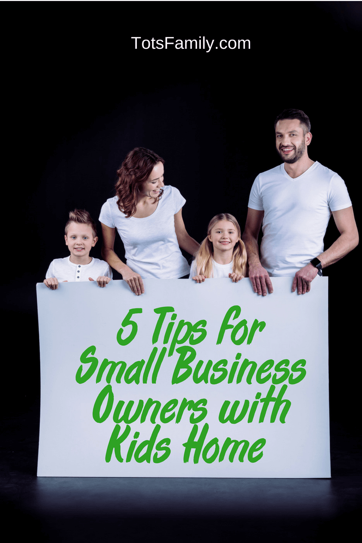 Thinking Outside The Sandbox: Business 5-Tips-for-Small-Business-Owners-with-Kids-Home 5 Tips for Small Business Owners with Kids Home Blogging Motivation Small Business TOTS Business  small business advice small business