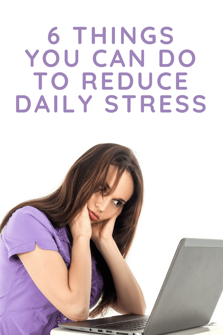 6 Things You Can Do To Reduce Daily Stress