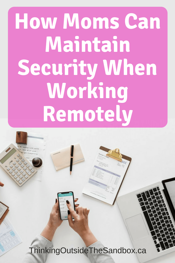 Thinking Outside The Sandbox: Business How-Moms-Can-Maintain-Security-When-Working-Remotely How Moms Can Maintain Security When Working Remotely Blogging Motivation Small Business TOTS Business  How Moms Can Maintain Security When Working Remotely