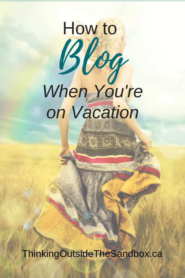 Thinking Outside The Sandbox: Business How-to-Blog-When-Youre-on-Vacation How to Blog When You're on Vacation Blogging TOTS Business  vacation break blogging Blog Vacation blog
